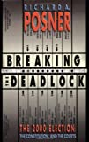 Breaking the Deadlock: The 2000 Election, the Constitution, and the Courts (0691090734) by Posner, Richard A.
