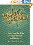 Totally Catholic!: A Catechism for Ki...