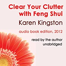 Clear Your Clutter with Feng Shui (       UNABRIDGED) by Karen Kingston Narrated by Karen Kingston