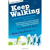 Keep Walking - Leadership Learning in Action - A thrilling story of a polar adventure with powerful lessons in leadership and personal developmentby Richard Hale