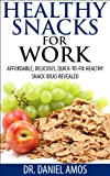 Healthy Snacks For Work: Affordable, Delicious, Quick-To-Fix Healthy Snacks Ideas Revealed [healthy snack ideas, work, healthy lunch, break, health, health foods, vitamins]