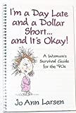 img - for I'm a Day Late and a Dollar Short--And It's Okay!: A Woman's Survival Guide for the '90s book / textbook / text book