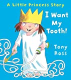 I Want My Tooth! (Little Princess)