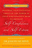 Maximize Your Potential Through the Power of Your Subconscious Mind to Develop Self-Confidence and Self-Esteem: Book 3 (Hay House Classics) (Bk. 3)