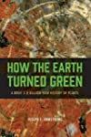 How the Earth Turned Green - A Brief...