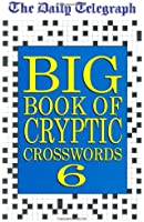 The Daily Telegraph Big Book of Cryptic Crosswords 6