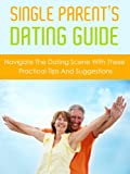 Single Parents Dating Guide: Navigate The Dating Scene With These Practical Tips and Suggestions (Love and Marriage)