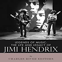 Legends of Music: The Life and Legacy of Jimi Hendrix Audiobook by  Charles River Editors Narrated by Scott Clem