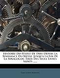 img - for Histoire Du Peuple de Dieu Depuis La Naissance Du Messie Jusqu'a La Fin de La Synagogue: Tiree Des Seuls Livres Saints ...... (French Edition) book / textbook / text book