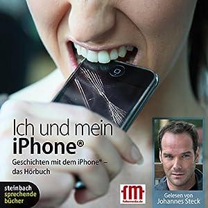 Ich und mein iPhone. Geschichten mit dem iPhone Hörbuch