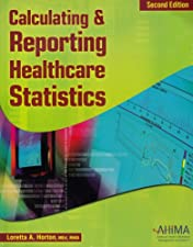 Calculating and Reporting Healthcare Statistics by Loretta Horton