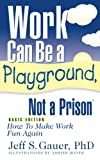 img - for Work Can Be A Playground, Not a Prison (Basic Edition): How to Make Work Fun Again book / textbook / text book