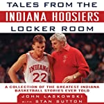 Tales from the Indiana Hoosiers Locker Room: A Collection of the Greatest Indiana Basketball Stories Ever Told | Stan Sutton,John Laskowski