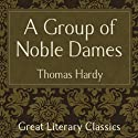 A Group of Noble Dames (       UNABRIDGED) by Thomas Hardy Narrated by Nigel Graham