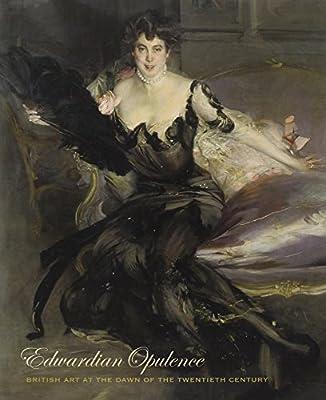 Edwardian Opulence: British Art at the Dawn of the Twentieth Century (Yale Center for British Art)