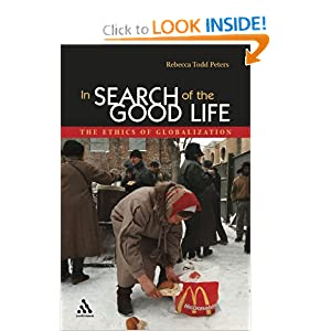 In Search of the Good Life: The Ethics of Globalization  by Rebecca Todd Peters