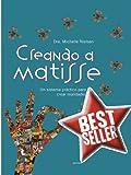 Creando a Matisse: Un sistema pr�ctico para crear realidades (Spanish Edition)