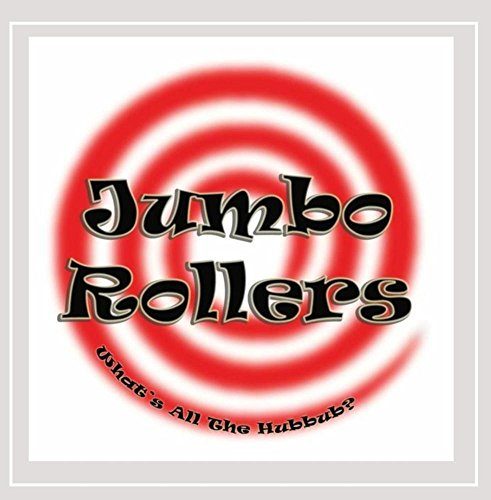 Jumbo Rollers - What's All the Hubbub?