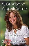 5. Gro�band Alpentr�ume: 3 B�nde in einem Band (Heimatromane)