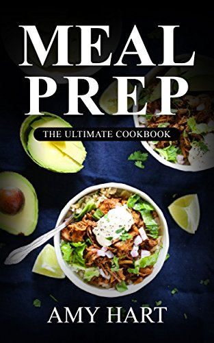 Meal Prep:The Ultimate Meal Prep Guide for Rapid Weight Loss© with 365+ Quick & Healthy Recipes & 1 FULL Month Meal Plan (The Official Meal Prep Cookbook) by Amy Hart