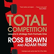 Total Competition: Lessons in Strategy from Formula One Audiobook by Ross Brawn, Adam Parr Narrated by Adam Parr, Peter Noble