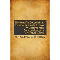Bibliografía Colombina. Enumeración de Libros y Documentos Concernientes á Cristobal Colón
