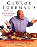 George Foreman's Big Book of Grilling, Barbecue, and Rotisserie: More than 75 Recipes for Family and Friends (0743200934) by Foreman, George