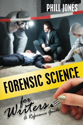 Book: Forensic Science for Writers by Phill Jones, Ph.D.