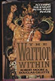 The Warrior Within: Accessing the Knight in the Male Psyche (0688095925) by Moore, Robert L.