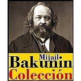 Colección Bakunin (Incluye los ensayos Dios y el Estado y Estatismo y anarquía)