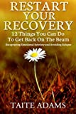 Restart Your Recovery - 12 Things You Can Do To Get Back on the Beam: Recapturing Emotional Sobriety and Avoiding Relapse