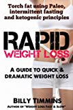Rapid Weight Loss - Torch fat fast using Paleo, intermittent fasting and ketogenic principles