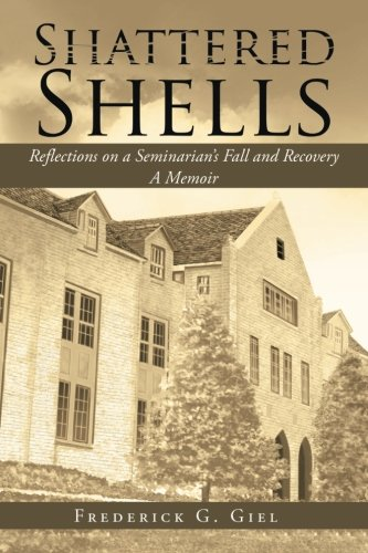 Shattered Shells: Reflections on a Seminarian's Fall and Recovery: A Memoir [Giel, Frederick  G.] (Tapa Blanda)