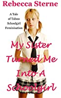 My Sister Turned Me Into A Schoolgirl: A Tale of Taboo Schoolgirl Feminisation