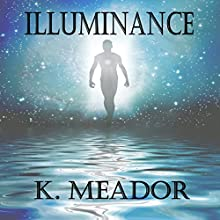 Illuminance: 30 Day Devotional: The Heart and Soul Series, Book Three Audiobook by K. Meador Narrated by Emma Clark