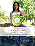 The Clean Eating Handbook: 31 Essential Rules to Health, Wellness, and a Fabulously Fit Life