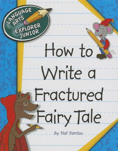 How to Write a Fractured Fairy Tale (Language Arts Explorer Junior)