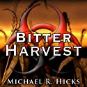 Bitter Harvest: Harvest Trilogy, Book 2 Audiobook by Michael R. Hicks Narrated by Edward E. French