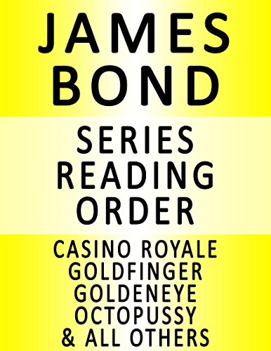 JAMES BOND - SERIES READING ORDER (SERIES LIST) - IN ORDER: CASINO ROYALE, DIAMONDS ARE FOREVER, GOLDFINGER, THE SPY WHO LOVED ME, OCTOPUSSY, FROM RUSSIA WITH LOVE, DOCTOR NO, THUNDERBALL & OTHERS! PDF