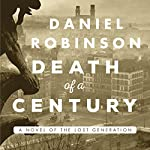 Death of a Century: A Novel of the Lost Generation | Daniel Robinson