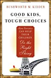Good Kids, Tough Choices: How Parents Can Help Their Children Do the Right Thing (0470547626) by Kidder, Rushworth M.