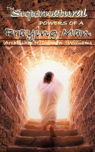 The Supernatural Powers of a Praying Man