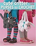 img - for Cute Critter Purses to Crochet (Leisure Arts #4160) book / textbook / text book