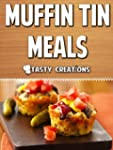 Muffin Tin Meals: Mouthwatering Recip...