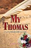 img - for My Thomas: A Novel of Martha Jefferson's Life book / textbook / text book