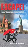 Escape! How a Young American and Famous Soviet Scientist Deceived the KGB and Defected Together to America (0979411890) by Robert Hoffman