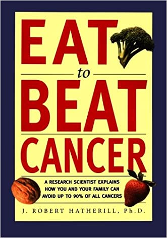 Eat To Beat Cancer: A Research Scientist Explains How You and Your Family Can Avoid Up to 90% of All Cancers