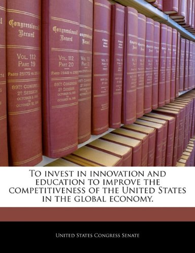 To invest in innovation and education to improve the competitiveness of the United States in the global economy.