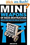 Mini Weapons of Mass Destruction: Bui...