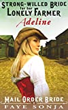 Mail Order Bride : A CLEAN Western Historical Romance story : ADELINE - The Strong-willed Bride for Her Lonely Farmer (A Frontier Western Romance: The Archer Sisters of Goldrush Book1)